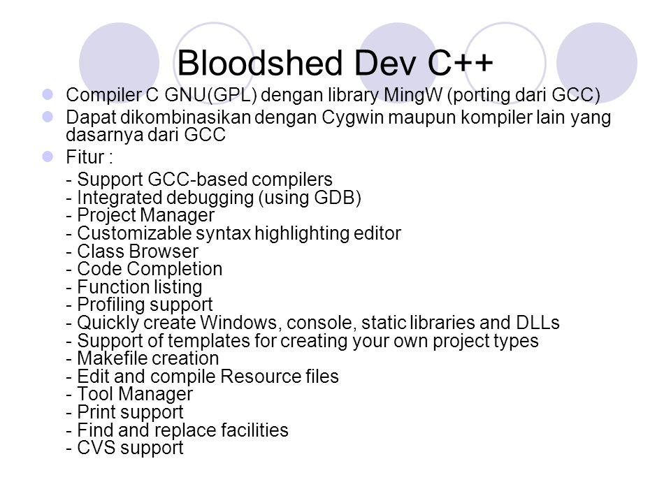 Bloodshed Dev C++ Compiler C GNU(GPL) dengan library MingW (porting dari GCC)