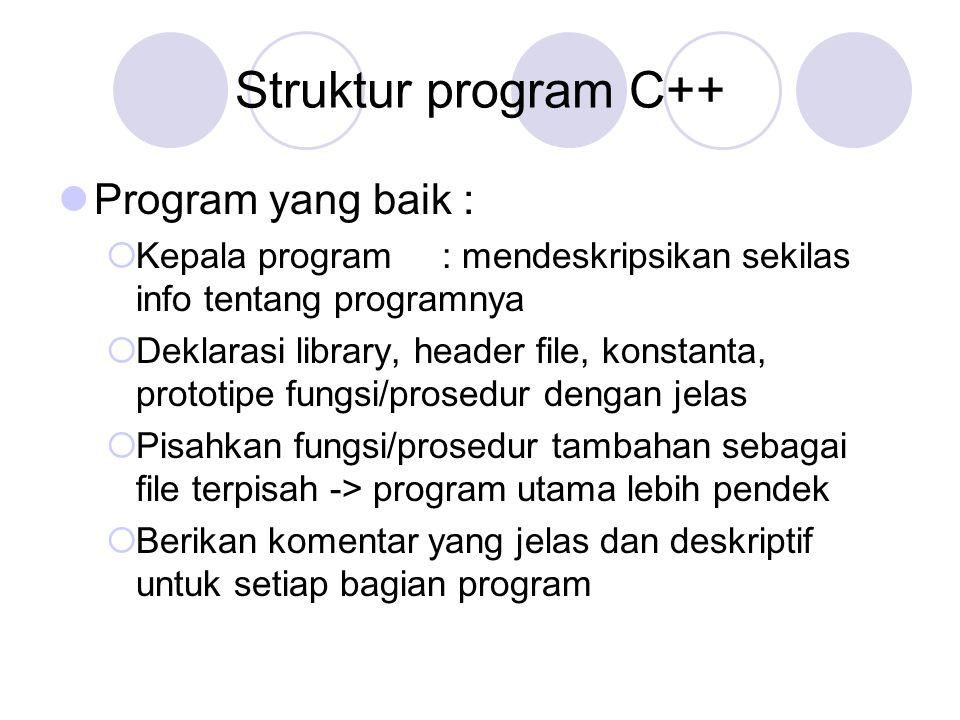 Struktur program C++ Program yang baik :