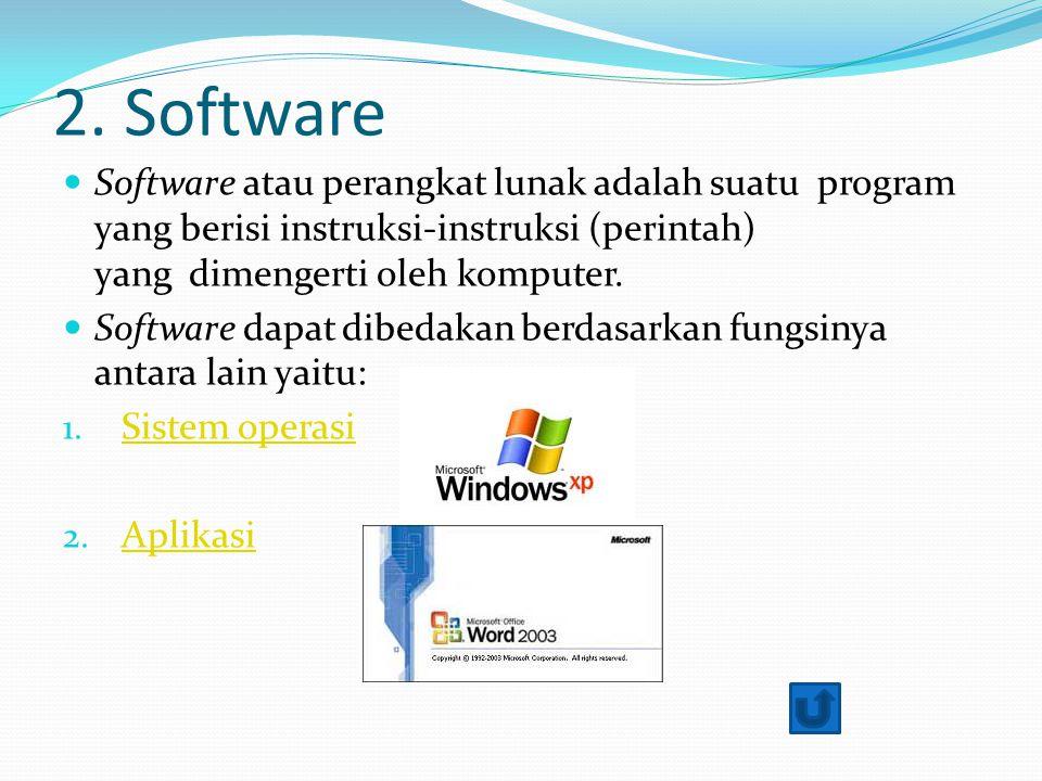 2. Software Software atau perangkat lunak adalah suatu program yang berisi instruksi-instruksi (perintah) yang dimengerti oleh komputer.