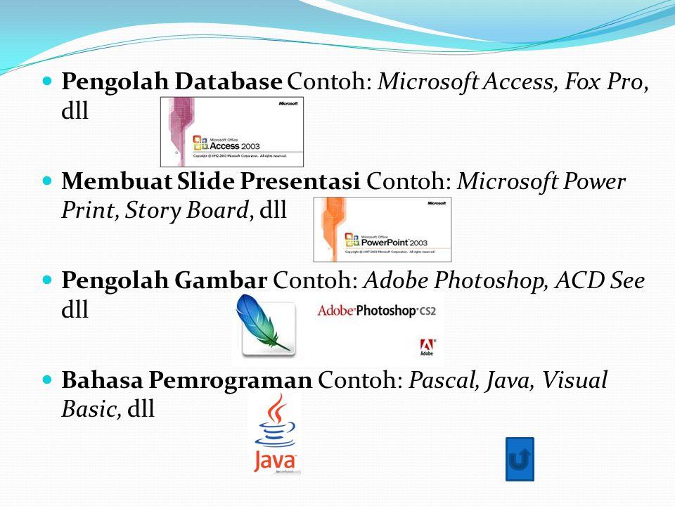 Pengolah Database Contoh: Microsoft Access, Fox Pro, dll