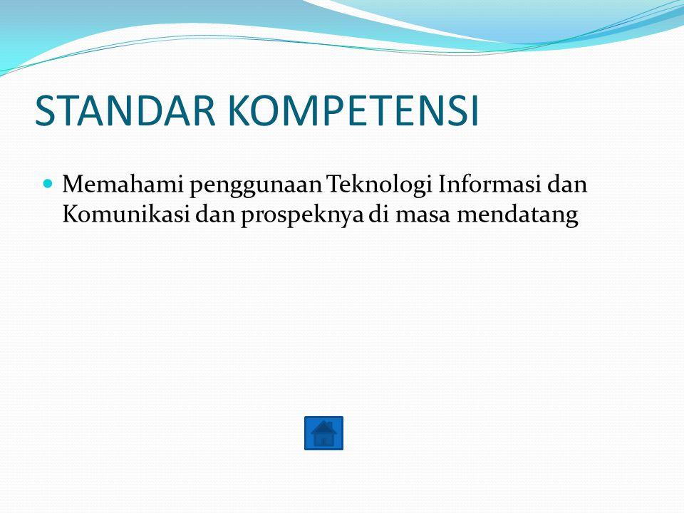 STANDAR KOMPETENSI Memahami penggunaan Teknologi Informasi dan Komunikasi dan prospeknya di masa mendatang.