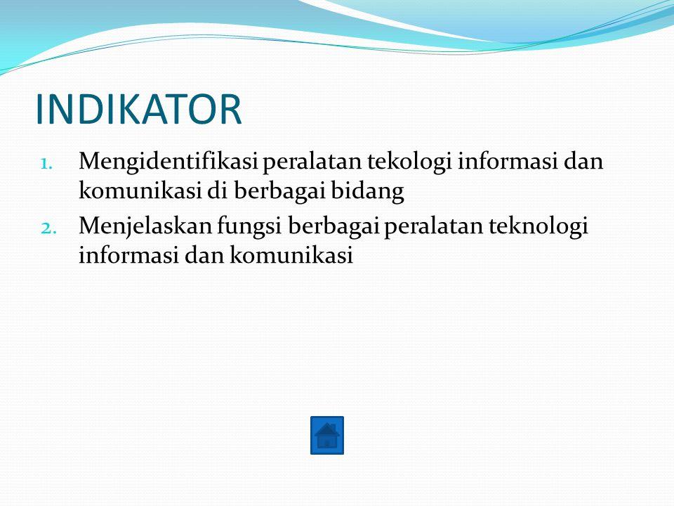 INDIKATOR Mengidentifikasi peralatan tekologi informasi dan komunikasi di berbagai bidang.