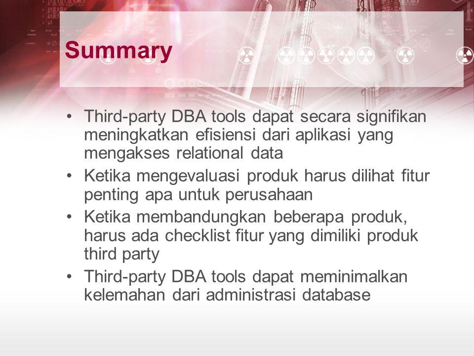 Summary Third-party DBA tools dapat secara signifikan meningkatkan efisiensi dari aplikasi yang mengakses relational data.