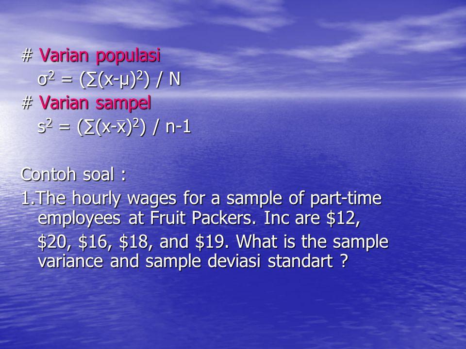 # Varian populasi σ2 = (∑(x-µ)2) / N. # Varian sampel. s2 = (∑(x-x)2) / n-1. Contoh soal :