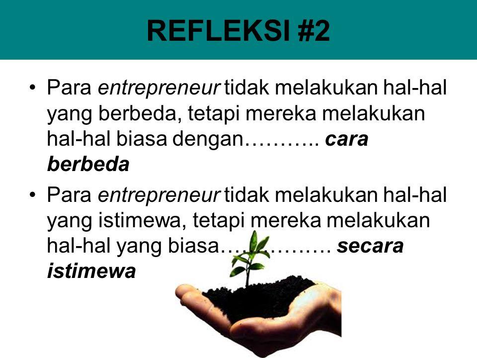 REFLEKSI #2 Para entrepreneur tidak melakukan hal-hal yang berbeda, tetapi mereka melakukan hal-hal biasa dengan……….. cara berbeda.