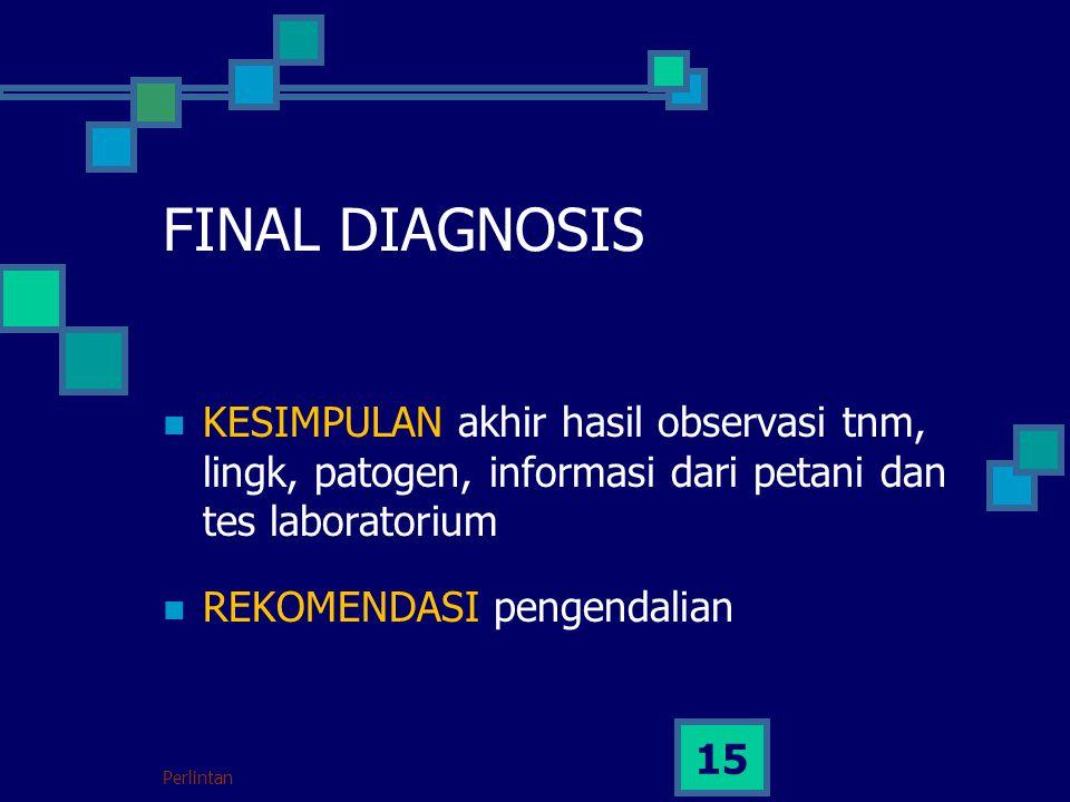 FINAL DIAGNOSIS KESIMPULAN akhir hasil observasi tnm, lingk, patogen, informasi dari petani dan tes laboratorium.