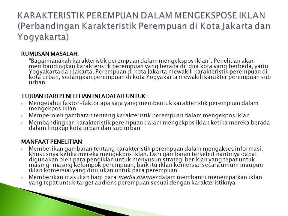 KARAKTERISTIK PEREMPUAN DALAM MENGEKSPOSE IKLAN (Perbandingan Karakteristik Perempuan di Kota Jakarta dan Yogyakarta)