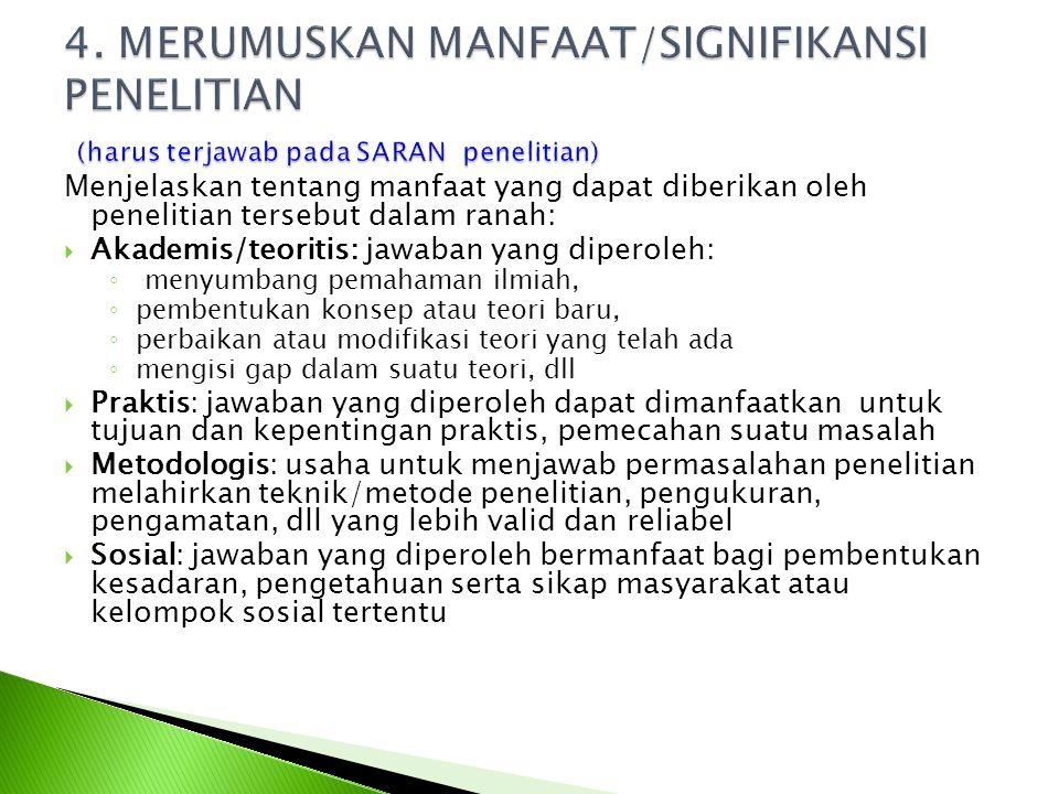 4. MERUMUSKAN MANFAAT/SIGNIFIKANSI PENELITIAN (harus terjawab pada SARAN penelitian)