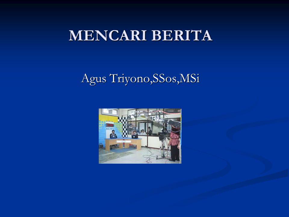 MENCARI BERITA Agus Triyono,SSos,MSi