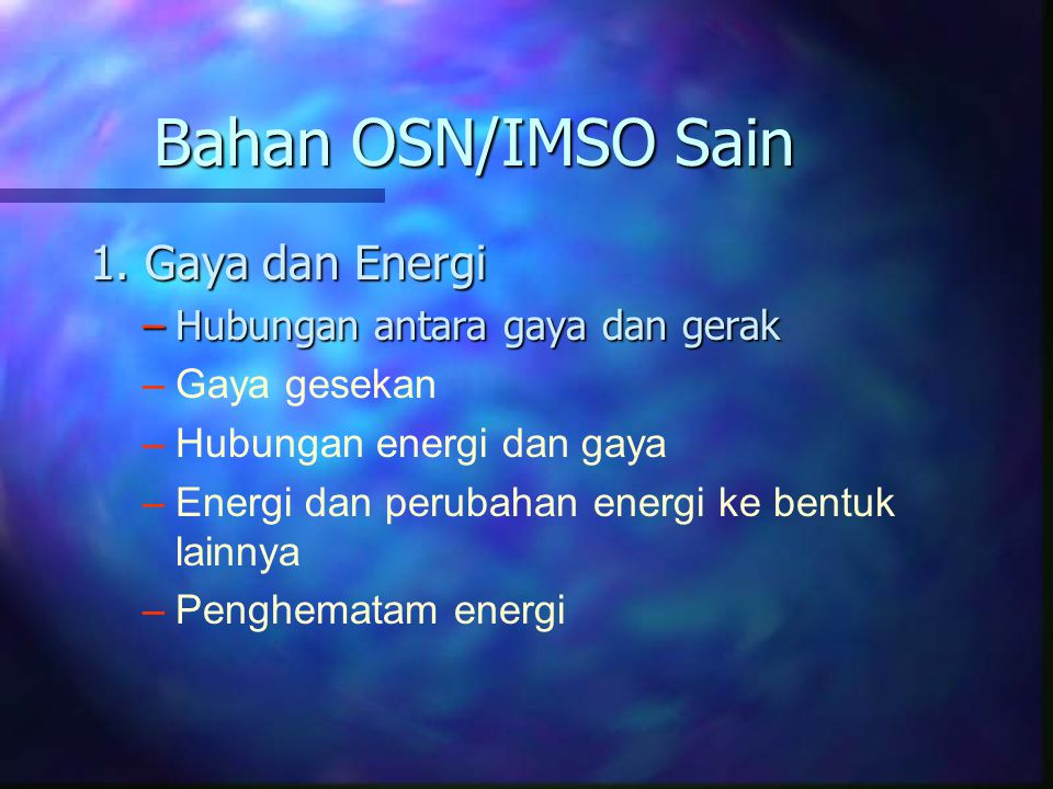 Bahan OSN/IMSO Sain 1. Gaya dan Energi Hubungan antara gaya dan gerak