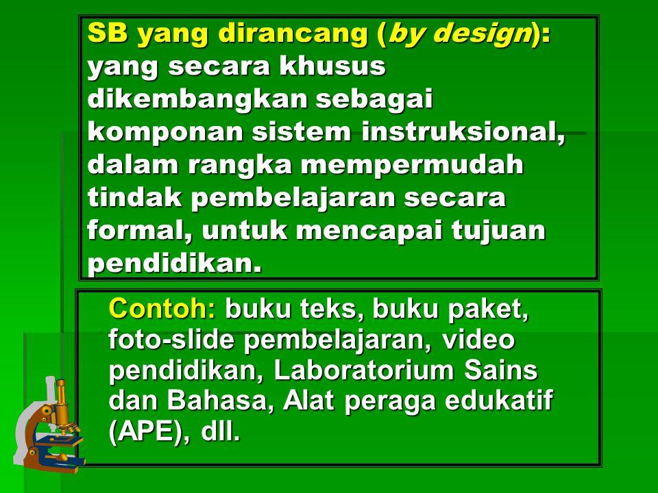SB yang dirancang (by design): yang secara khusus dikembangkan sebagai komponan sistem instruksional, dalam rangka mempermudah tindak pembelajaran secara formal, untuk mencapai tujuan pendidikan.