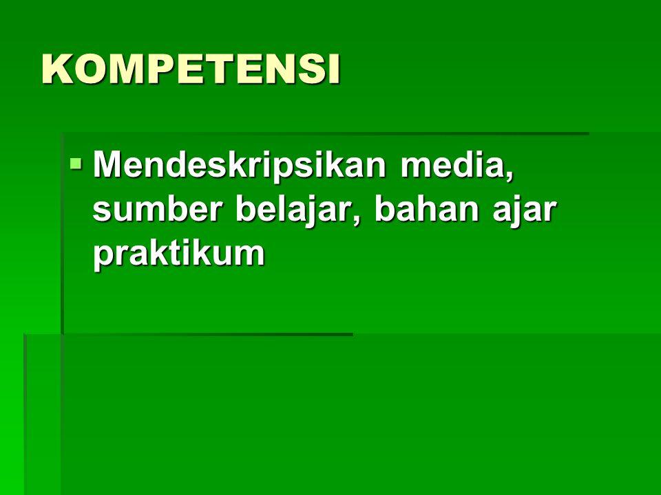 KOMPETENSI Mendeskripsikan media, sumber belajar, bahan ajar praktikum