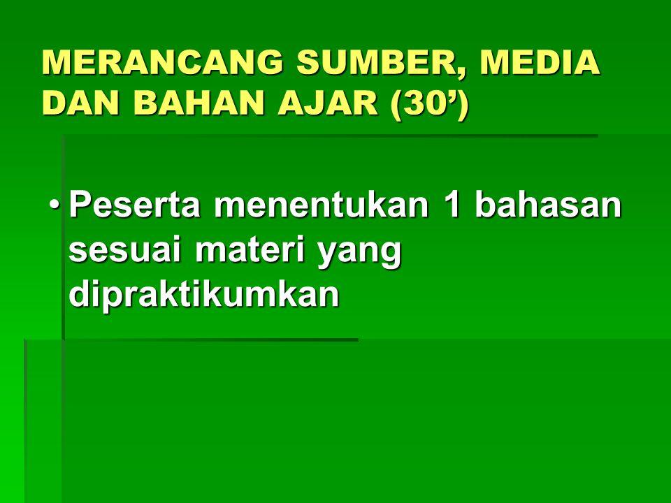 MERANCANG SUMBER, MEDIA DAN BAHAN AJAR (30')