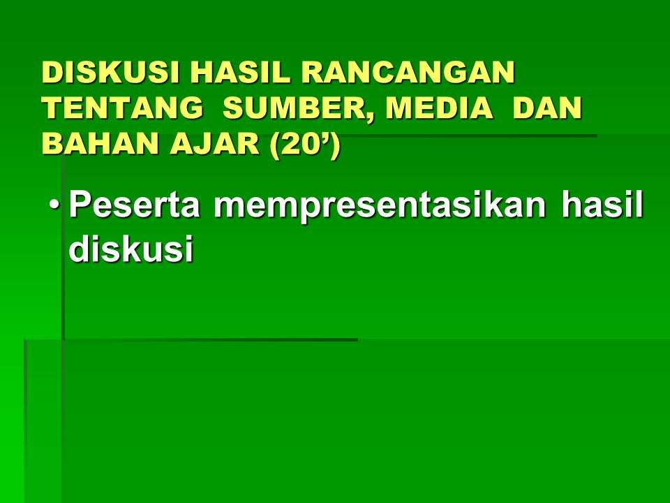 DISKUSI HASIL RANCANGAN TENTANG SUMBER, MEDIA DAN BAHAN AJAR (20')