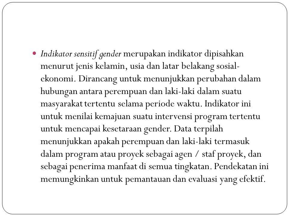 Indikator sensitif gender merupakan indikator dipisahkan menurut jenis kelamin, usia dan latar belakang sosial- ekonomi.