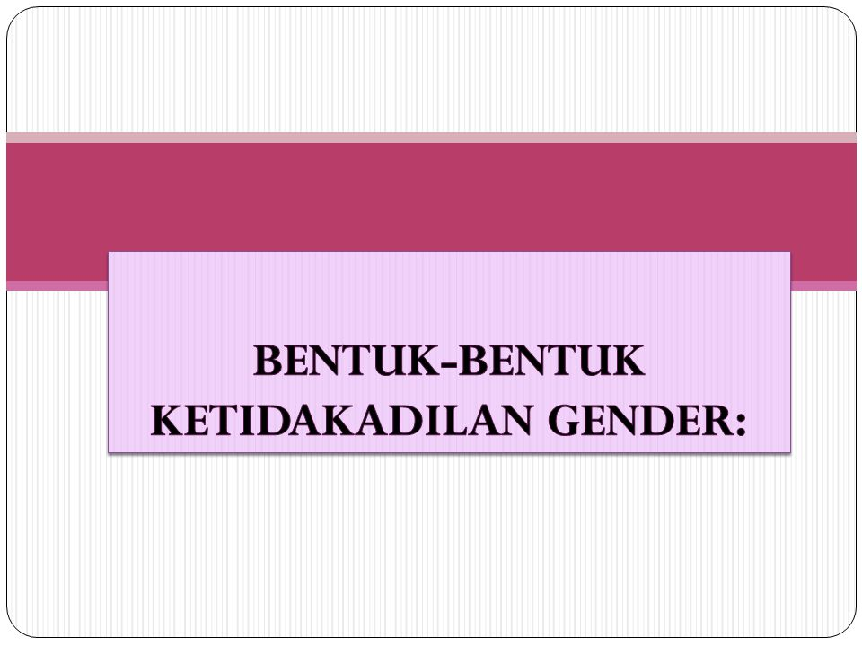 Bentuk-bentuk ketidakadilan gender: