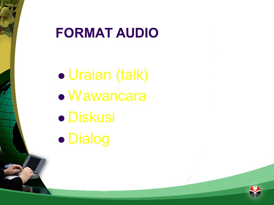 FORMAT AUDIO Uraian (talk) Wawancara Diskusi Dialog
