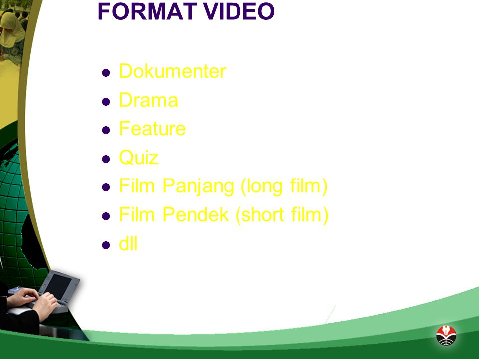 FORMAT VIDEO Dokumenter Drama Feature Quiz Film Panjang (long film)