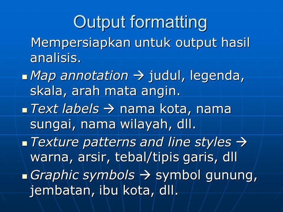 Output formatting Mempersiapkan untuk output hasil analisis.