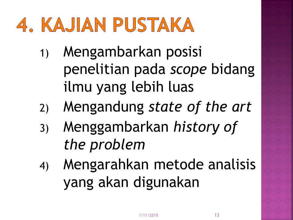 4. Kajian pustaka Mengambarkan posisi penelitian pada scope bidang ilmu yang lebih luas. Mengandung state of the art.