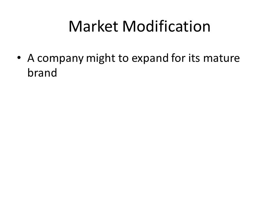 Market Modification A company might to expand for its mature brand