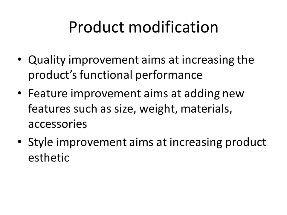 Product modification Quality improvement aims at increasing the product's functional performance.