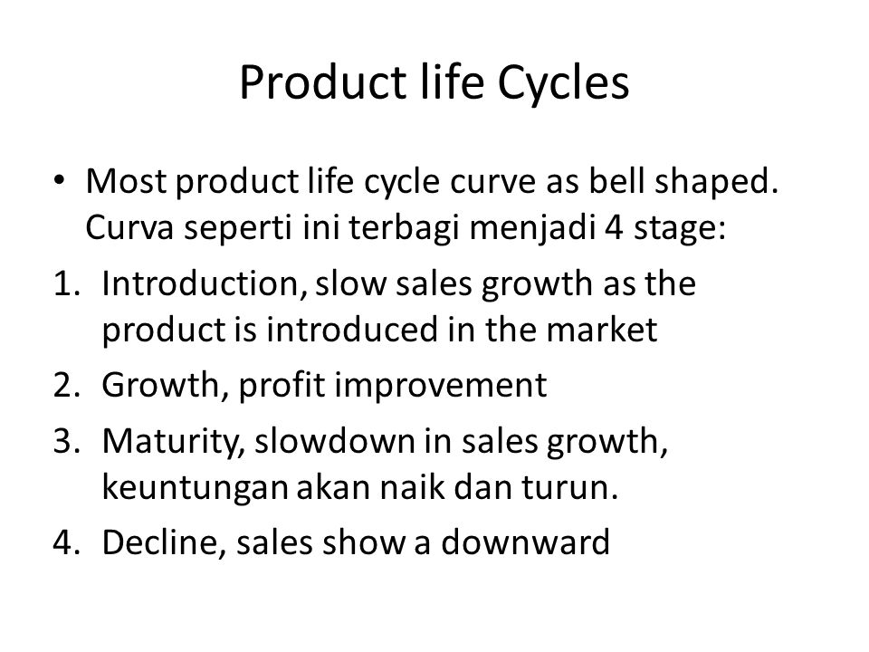 Product life Cycles Most product life cycle curve as bell shaped. Curva seperti ini terbagi menjadi 4 stage: