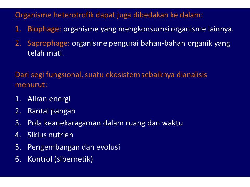 Organisme heterotrofik dapat juga dibedakan ke dalam: