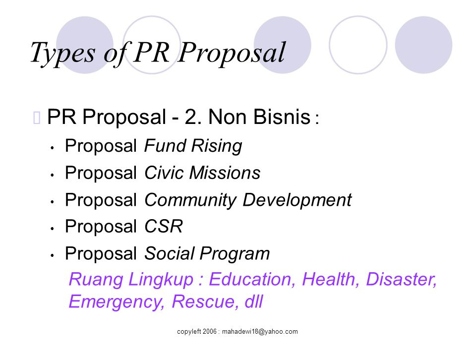 Types of PR Proposal ™ PR Proposal - 2. Non Bisnis : • Proposal Fund Rising. • Proposal Civic Missions.