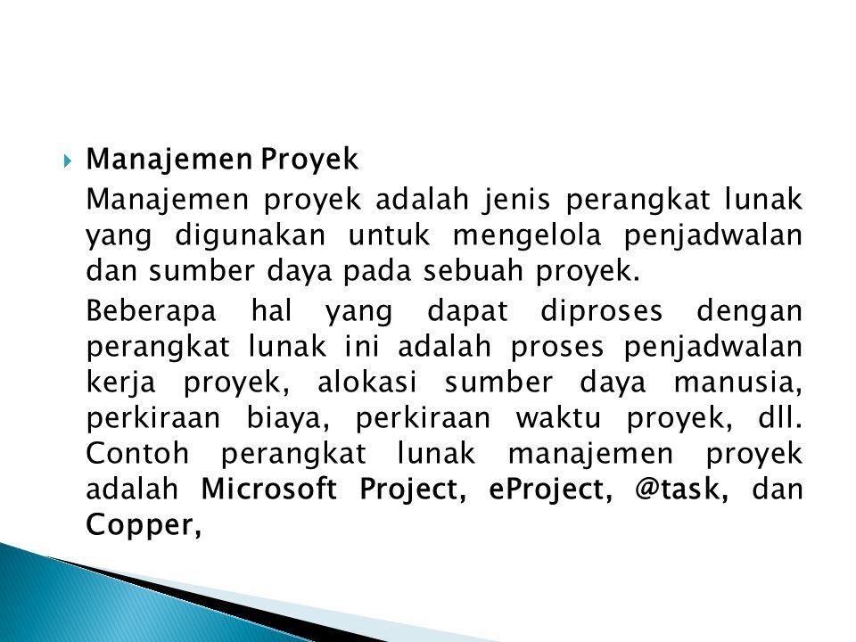 Manajemen Proyek Manajemen proyek adalah jenis perangkat lunak yang digunakan untuk mengelola penjadwalan dan sumber daya pada sebuah proyek.