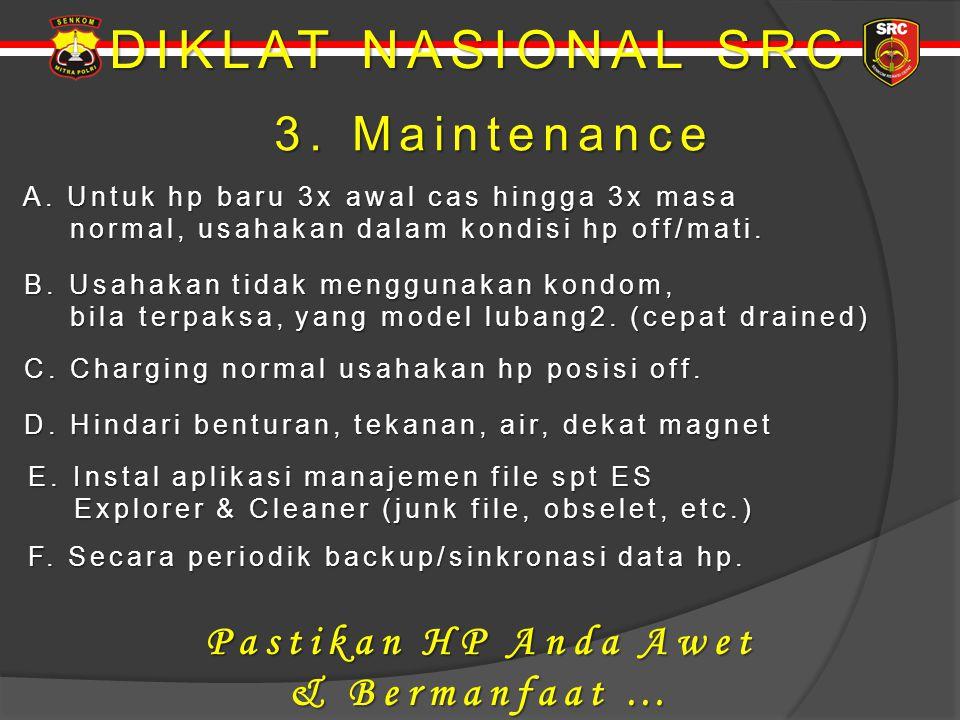 DIKLAT NASIONAL SRC 3. Maintenance Pastikan HP Anda Awet