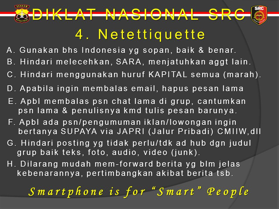 DIKLAT NASIONAL SRC 4. Netettiquette Smartphone is for Smart People