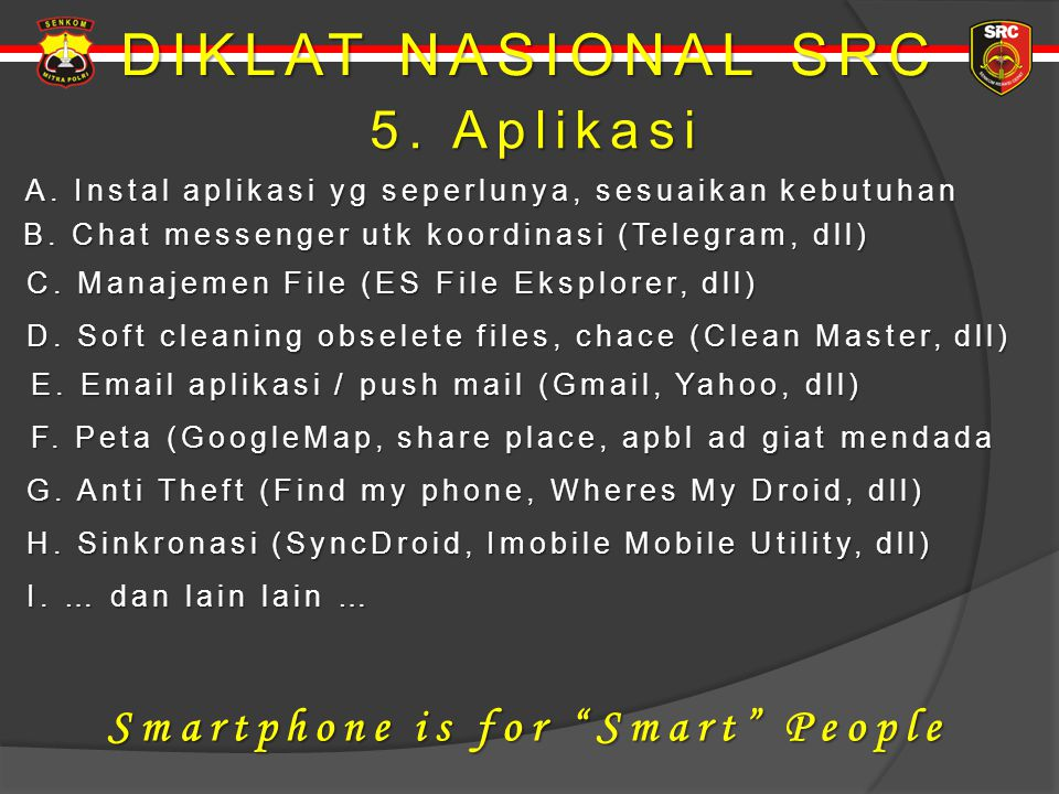 DIKLAT NASIONAL SRC 5. Aplikasi Smartphone is for Smart People