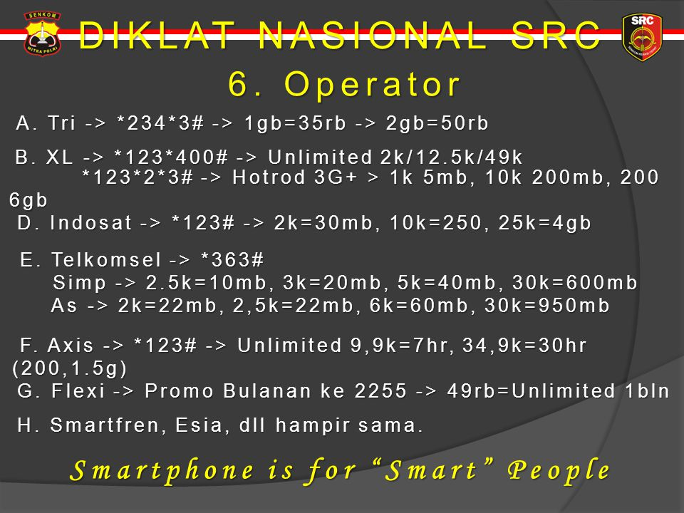 DIKLAT NASIONAL SRC 6. Operator Smartphone is for Smart People