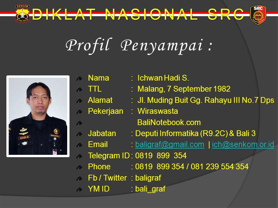 Profil Penyampai : DIKLAT NASIONAL SRC Nama : Ichwan Hadi S.