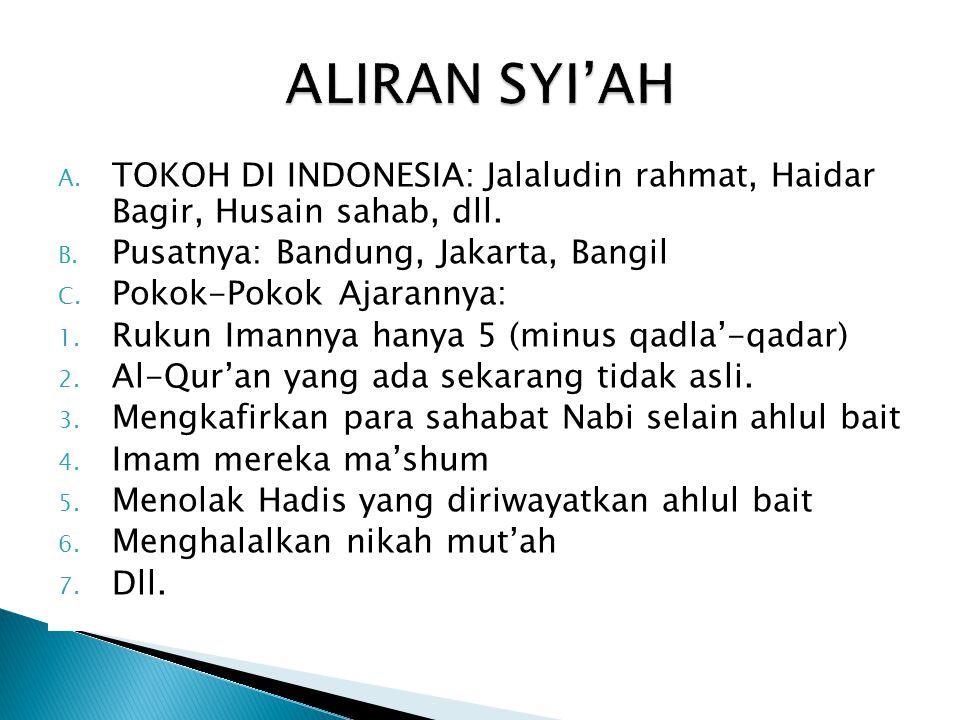 ALIRAN SYI'AH TOKOH DI INDONESIA: Jalaludin rahmat, Haidar Bagir, Husain sahab, dll. Pusatnya: Bandung, Jakarta, Bangil.
