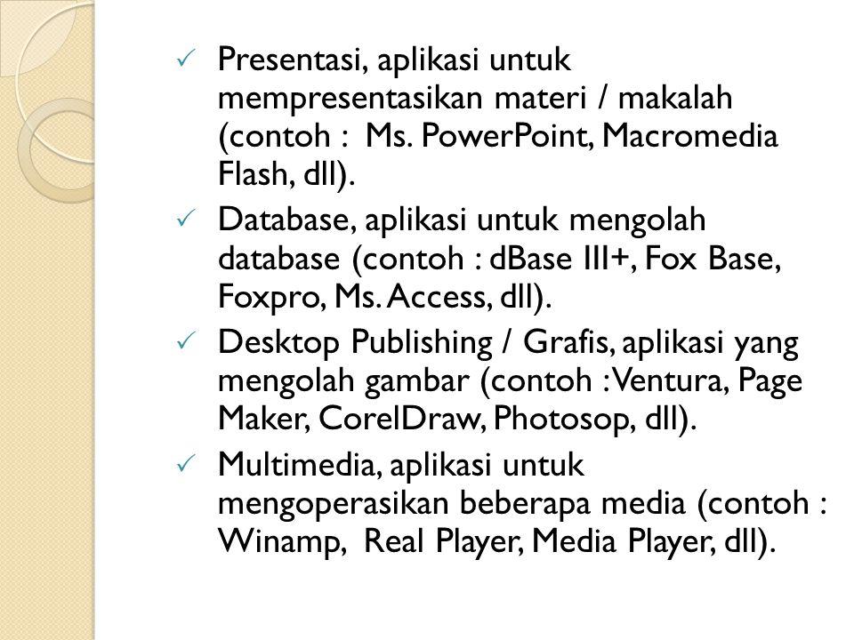 Presentasi, aplikasi untuk mempresentasikan materi / makalah (contoh : Ms. PowerPoint, Macromedia Flash, dll).