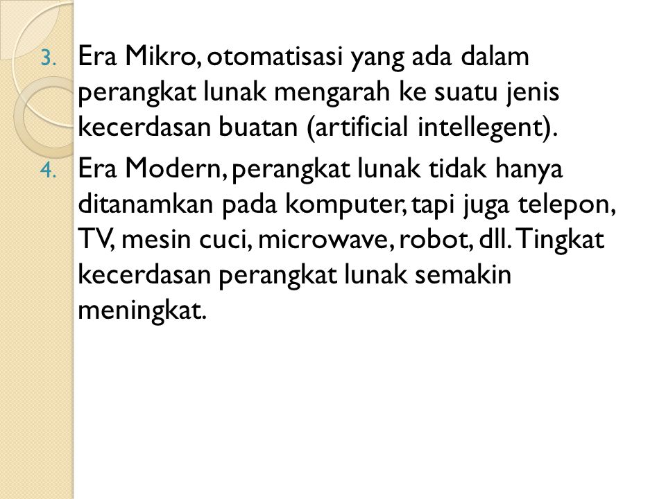 Era Mikro, otomatisasi yang ada dalam perangkat lunak mengarah ke suatu jenis kecerdasan buatan (artificial intellegent).