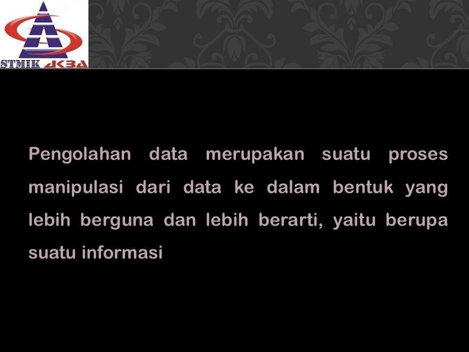 Pengolahan data merupakan suatu proses manipulasi dari data ke dalam bentuk yang lebih berguna dan lebih berarti, yaitu berupa suatu informasi