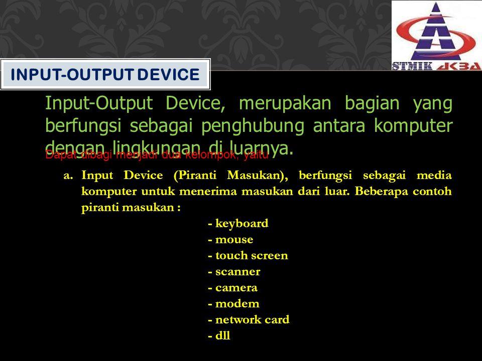 Input-Output Device Input-Output Device, merupakan bagian yang berfungsi sebagai penghubung antara komputer dengan lingkungan di luarnya.