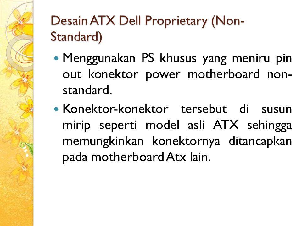 Desain ATX Dell Proprietary (Non-Standard)