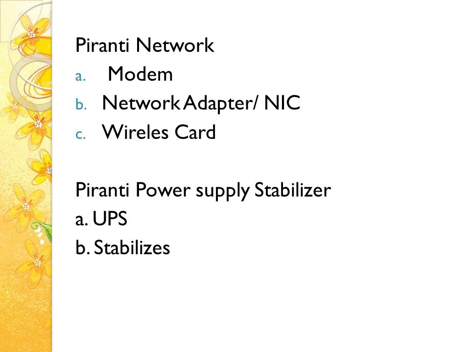 Piranti Network Modem. Network Adapter/ NIC. Wireles Card. Piranti Power supply Stabilizer. a. UPS.