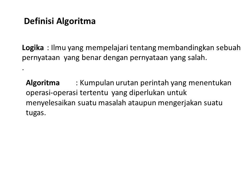 Definisi Algoritma Logika : Ilmu yang mempelajari tentang membandingkan sebuah pernyataan yang benar dengan pernyataan yang salah.