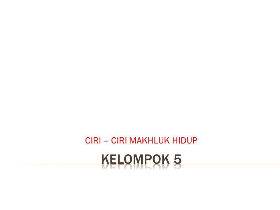 CIRI – CIRI MAKHLUK HIDUP