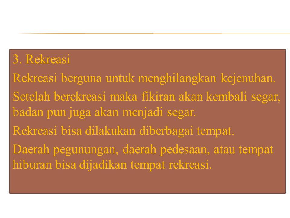 3. Rekreasi Rekreasi berguna untuk menghilangkan kejenuhan
