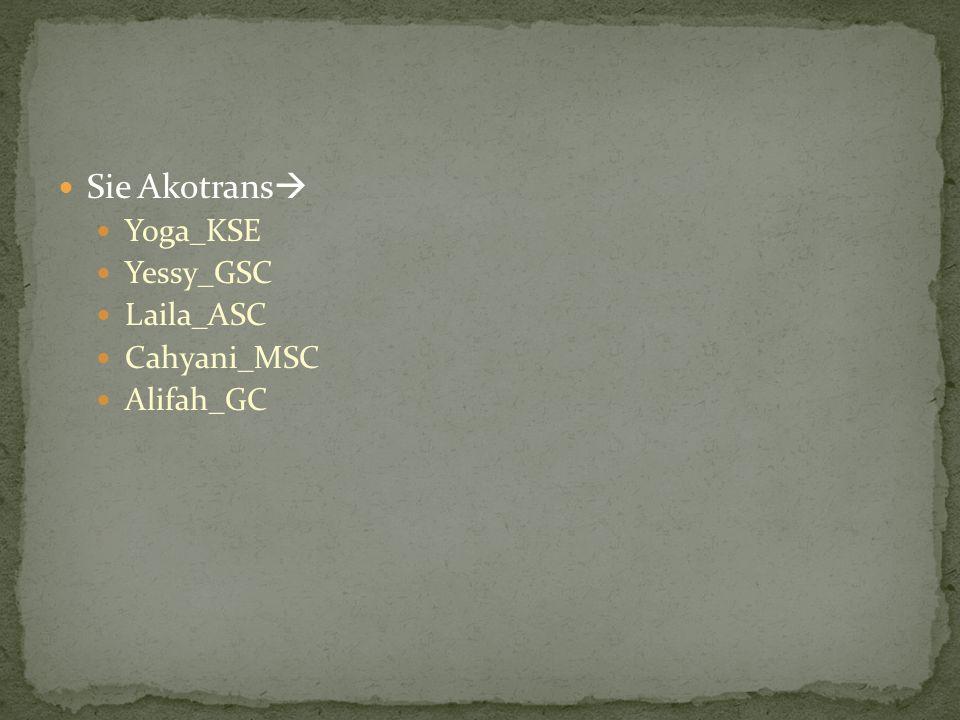 Sie Akotrans Yoga_KSE Yessy_GSC Laila_ASC Cahyani_MSC Alifah_GC