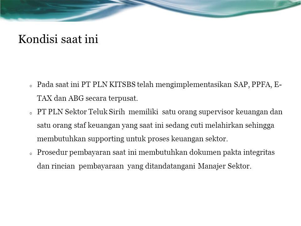 Kondisi saat ini Pada saat ini PT PLN KITSBS telah mengimplementasikan SAP, PPFA, E- TAX dan ABG secara terpusat.