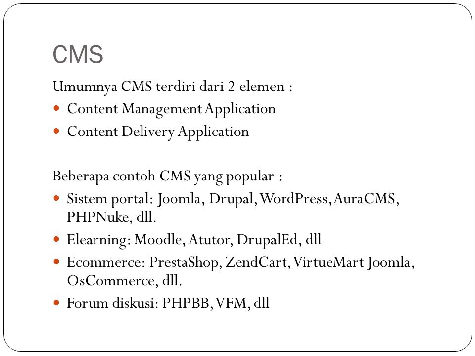 CMS Umumnya CMS terdiri dari 2 elemen : Content Management Application