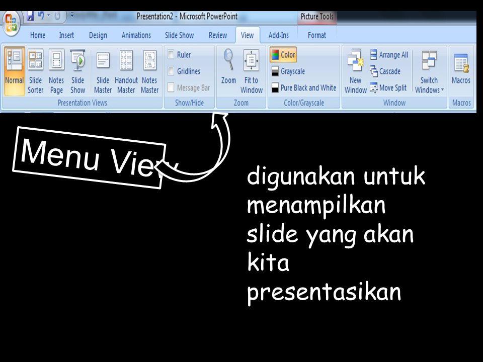 Menu View digunakan untuk menampilkan slide yang akan kita presentasikan
