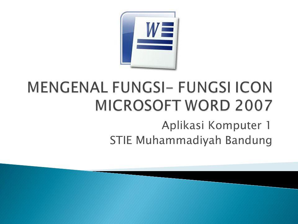 MENGENAL FUNGSI- FUNGSI ICON MICROSOFT WORD 2007